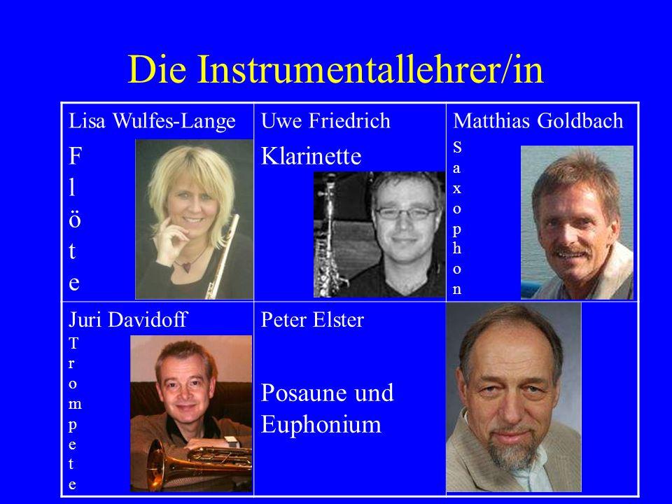 Die Instrumentallehrer/in Lisa Wulfes-Lange F l ö t e Uwe Friedrich Klarinette Matthias Goldbach S a x o p h o n Juri Davidoff T r o m p e t e Peter E