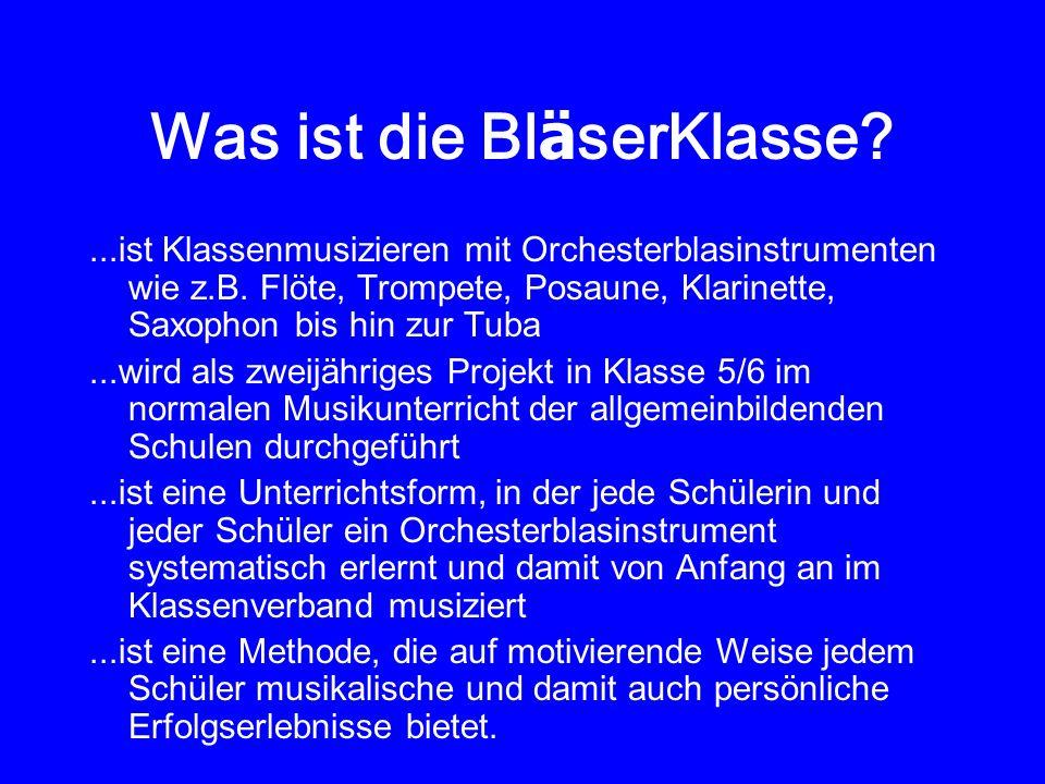 Was ist die Bl ä serKlasse?...ist Klassenmusizieren mit Orchesterblasinstrumenten wie z.B. Flöte, Trompete, Posaune, Klarinette, Saxophon bis hin zur