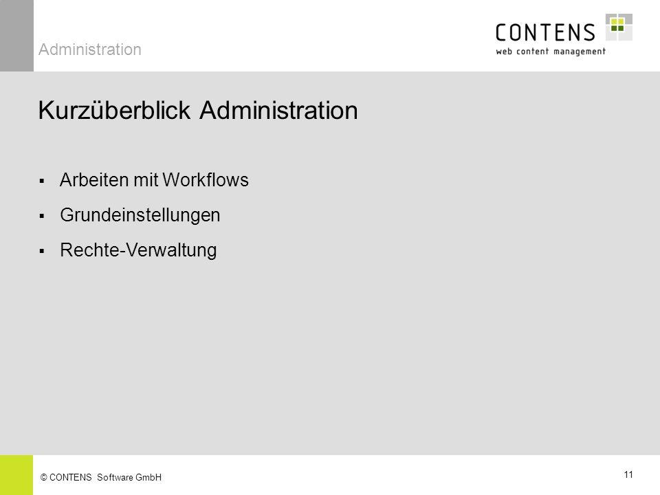 11 © CONTENS Software GmbH Kurzüberblick Administration Arbeiten mit Workflows Grundeinstellungen Rechte-Verwaltung Administration
