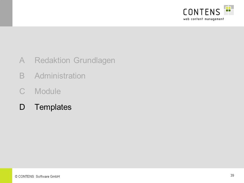 39 © CONTENS Software GmbH ARedaktion Grundlagen BAdministration CModule DTemplates