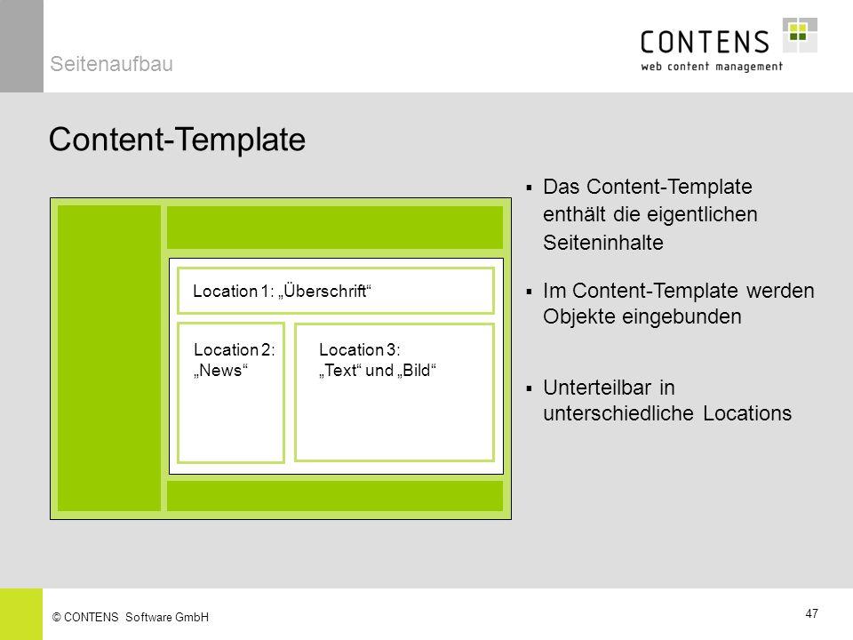 47 © CONTENS Software GmbH Content-Template Unterteilbar in unterschiedliche Locations Im Content-Template werden Objekte eingebunden Location 1: Überschrift Location 2: News Location 3: Text und Bild Das Content-Template enthält die eigentlichen Seiteninhalte Seitenaufbau