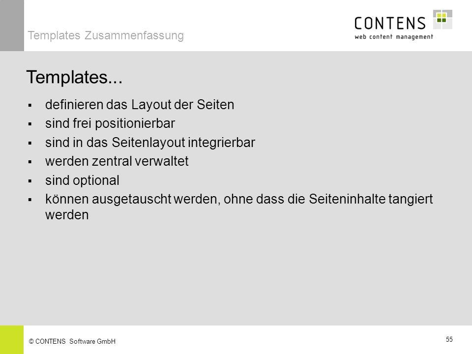 55 © CONTENS Software GmbH definieren das Layout der Seiten sind frei positionierbar sind in das Seitenlayout integrierbar werden zentral verwaltet sind optional können ausgetauscht werden, ohne dass die Seiteninhalte tangiert werden Templates...