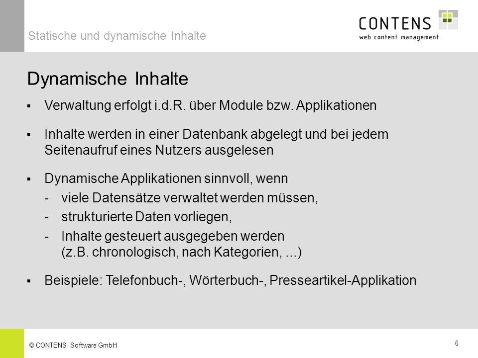 5 © CONTENS Software GmbH Statische Inhalte Dateneingabe erfolgt in WYSIWYG-Modus an der Stelle, an der die Inhalte auch abgerufen werden Webseiten werden als HTML-Dateien gespeichert maximale Performance durch lokale Zwischenspeicherung beim Nutzer (Proxy) > bevorzugtes Format für einfache Informationen Statische und dynamische Inhalte