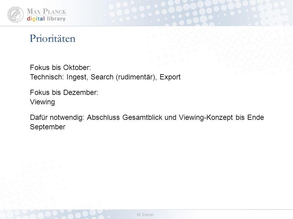 M. Dreyer Prioritäten Fokus bis Oktober: Technisch: Ingest, Search (rudimentär), Export Fokus bis Dezember: Viewing Dafür notwendig: Abschluss Gesamtb