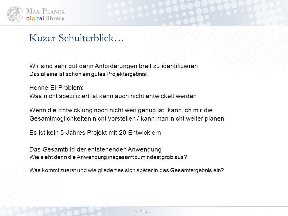 M. Dreyer Kuzer Schulterblick… Wir sind sehr gut darin Anforderungen breit zu identifizieren Das alleine ist schon ein gutes Projektergebnis! Henne-Ei