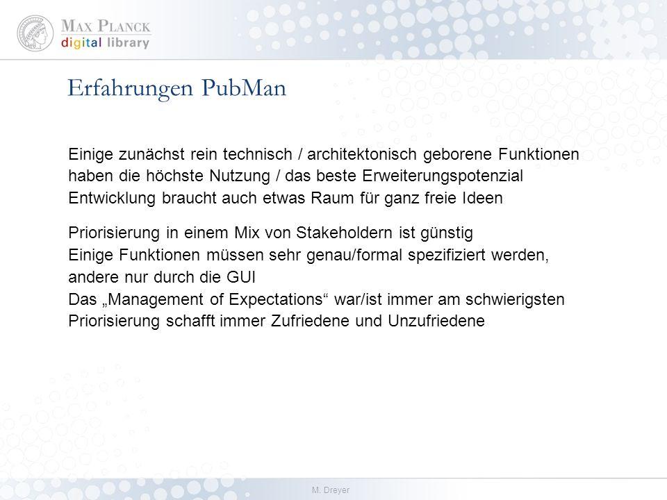 M. Dreyer Erfahrungen PubMan Einige zunächst rein technisch / architektonisch geborene Funktionen haben die höchste Nutzung / das beste Erweiterungspo