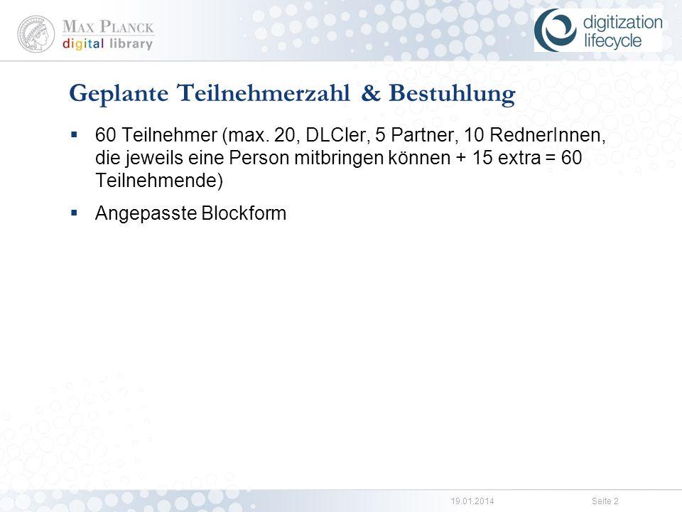 19.01.2014Seite 1 Themen & Vortragende: http://colab.mpdl.mpg.de/mediawiki/Digitization_Lifecycle_Verans taltungen#Vorschlagsliste http://colab.mpdl.mpg.de/mediawiki/Digitization_Lifecycle_Verans taltungen#Vorschlagsliste Agenda: http://colab.mpdl.mpg.de/mediawiki/Digitization_Lifecycle_Verans taltungen#Schedule http://colab.mpdl.mpg.de/mediawiki/Digitization_Lifecycle_Verans taltungen#Schedule Programm