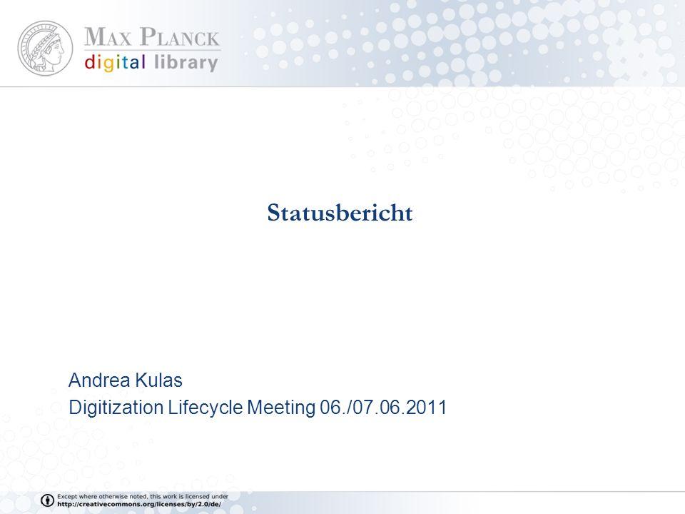Statusbericht Andrea Kulas Digitization Lifecycle Meeting 06./07.06.2011