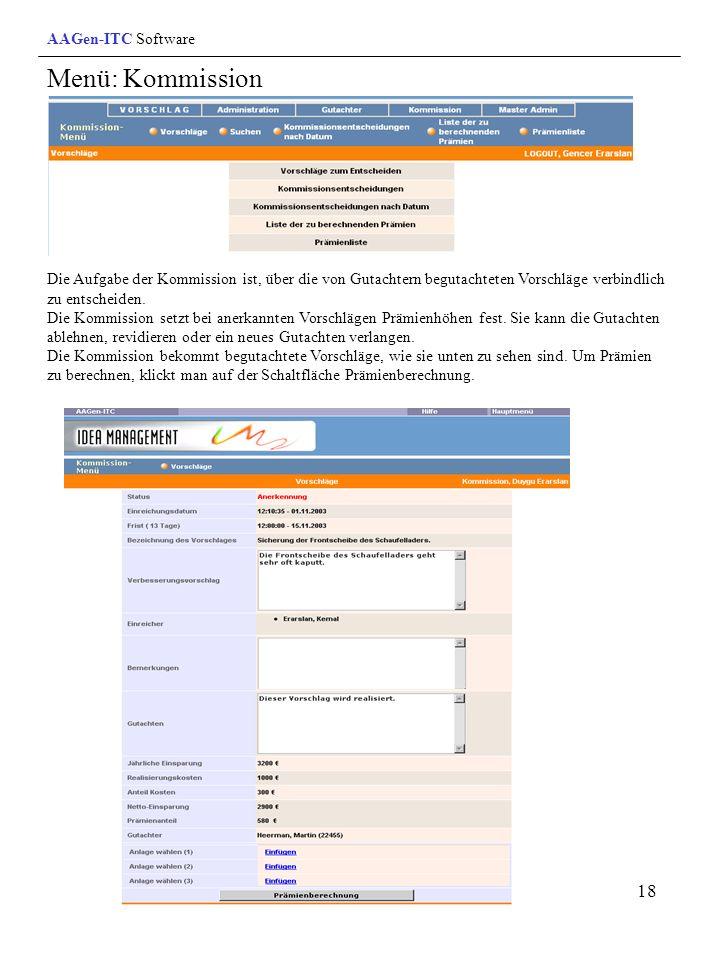 18 Menü: Kommission AAGen-ITC Software Die Aufgabe der Kommission ist, über die von Gutachtern begutachteten Vorschläge verbindlich zu entscheiden. Di