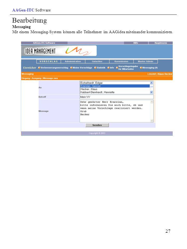 27 Bearbeitung Messaging Mit einem Messaging-System können alle Teilnehmer im AAGidea miteinander kommunizieren. AAGen-ITC Software