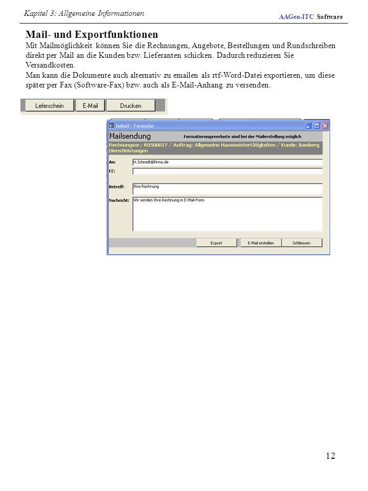 12 AAGen-ITC Software Mail- und Exportfunktionen Mit Mailmöglichkeit können Sie die Rechnungen, Angebote, Bestellungen und Rundschreiben direkt per Ma