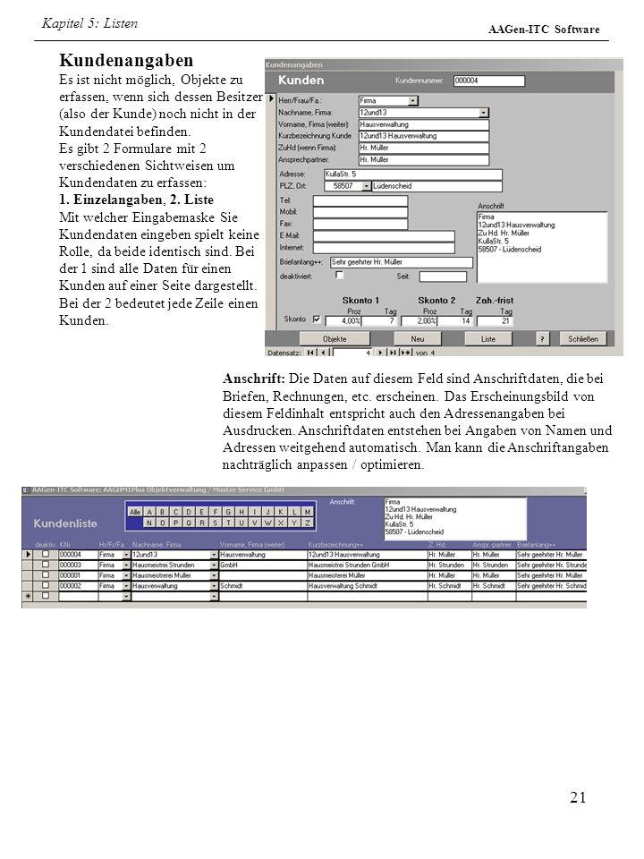 21 AAGen-ITC Software Kundenangaben Es ist nicht möglich, Objekte zu erfassen, wenn sich dessen Besitzer (also der Kunde) noch nicht in der Kundendate
