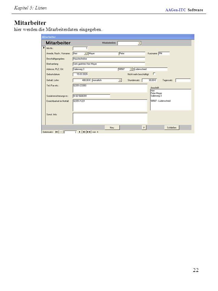 22 AAGen-ITC Software Mitarbeiter hier werden die Mitarbeiterdaten eingegeben. Kapitel 5: Listen