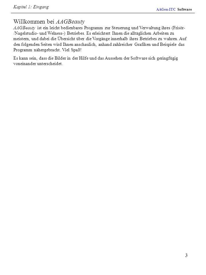 3 AAGen-ITC Software Kapitel 1: Eingang Willkommen bei AAGBeauty AAGBeauty ist ein leicht bedienbares Programm zur Steuerung und Verwaltung ihres (Fri