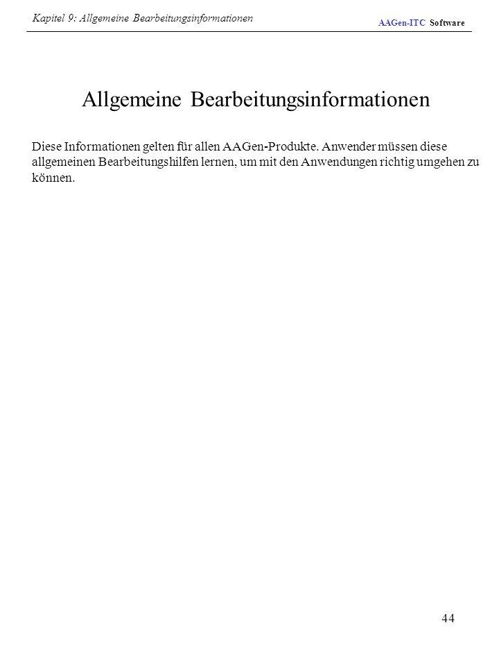 44 Allgemeine Bearbeitungsinformationen Diese Informationen gelten für allen AAGen-Produkte. Anwender müssen diese allgemeinen Bearbeitungshilfen lern
