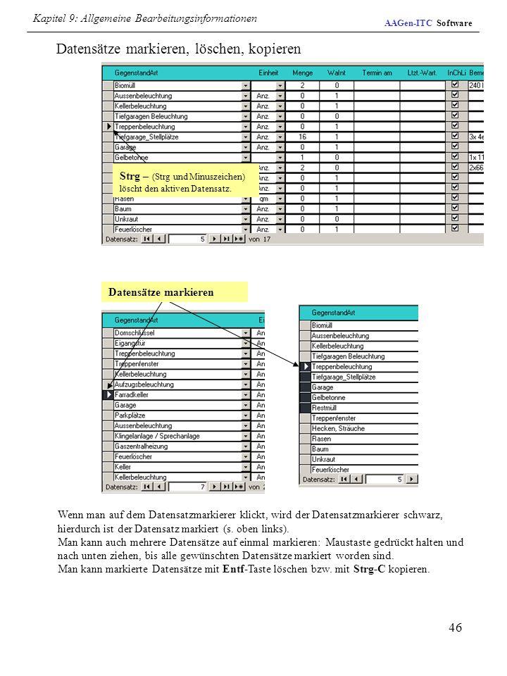 46 Datensätze markieren, löschen, kopieren Strg – (Strg und Minuszeichen) löscht den aktiven Datensatz. Datensätze markieren Wenn man auf dem Datensat