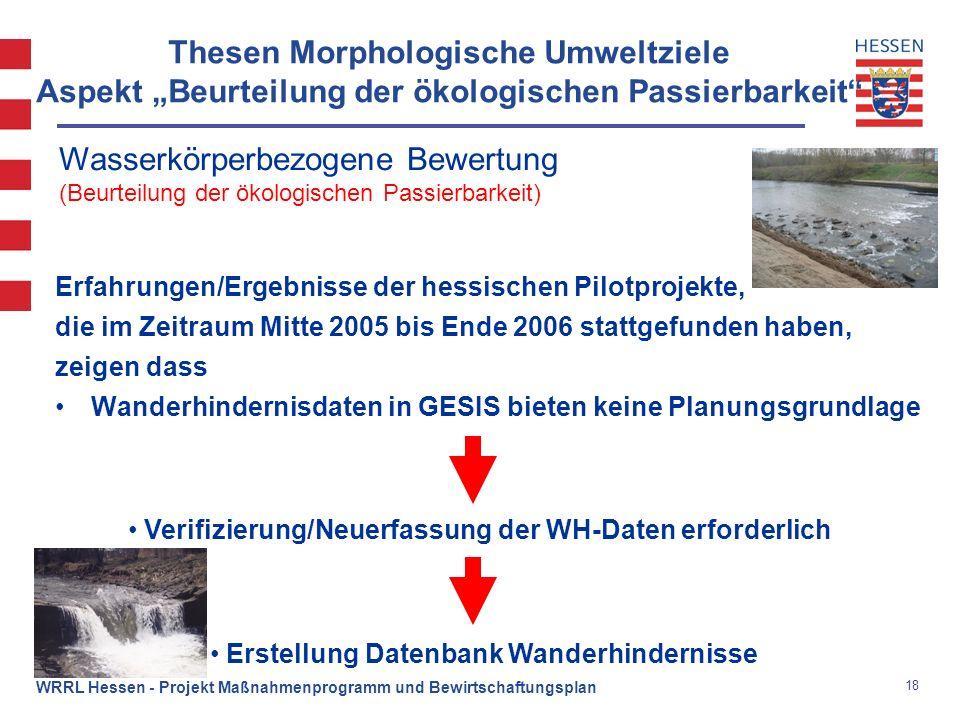 18 WRRL Hessen - Projekt Maßnahmenprogramm und Bewirtschaftungsplan Thesen Morphologische Umweltziele Aspekt Beurteilung der ökologischen Passierbarke