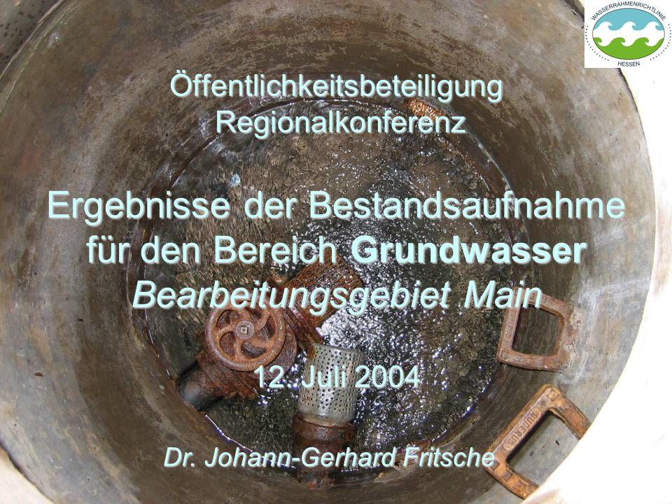 Öffentlichkeitsbeteiligung Regionalkonferenz Ergebnisse der Bestandsaufnahme für den Bereich Grundwasser Bearbeitungsgebiet Main 12. Juli 2004 Dr. Joh