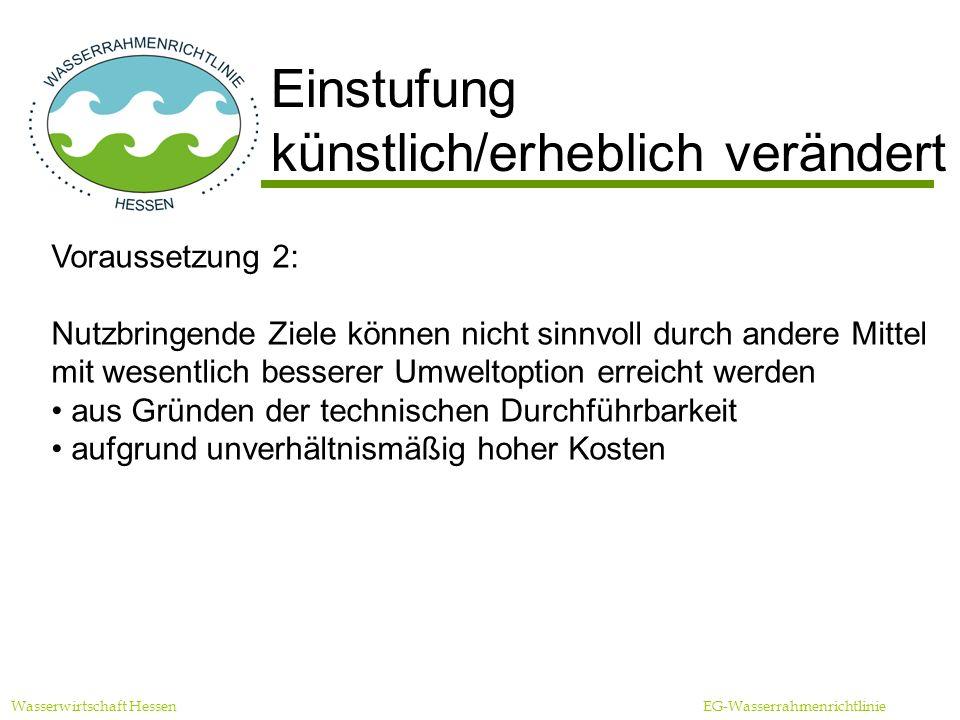 Wasserwirtschaft Hessen EG-Wasserrahmenrichtlinie Fristverlängerung Fristverlängerungen zur stufenweisen Umsetzung (maximal bis 2027) Voraussetzungen: keine weitere Verschlechterung technische Durchführbarkeit nur in Schritten möglich unverhältnismäßig hohe Kosten natürlichen Verhältnisse lassen keine rechtzeitige Verbesserung zu