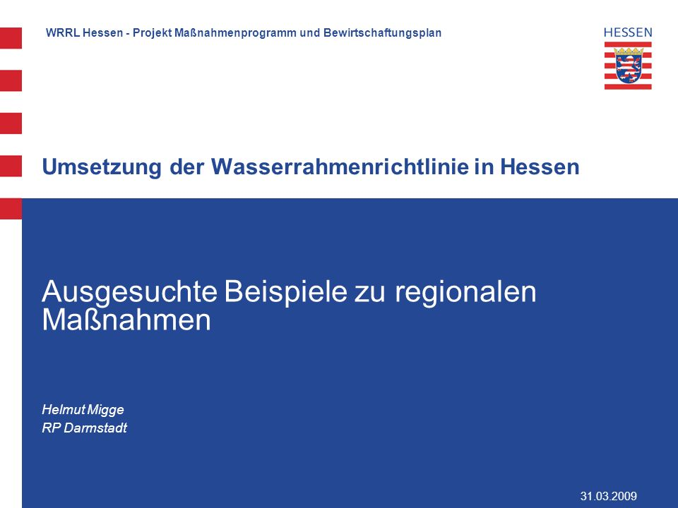 WRRL Hessen - Projekt Maßnahmenprogramm und Bewirtschaftungsplan Phosphor Saprobie PSM-Stoffe Schwermetalle Spurenverunreinigungen Defizite: Stoffe Belastung/ Relevanz