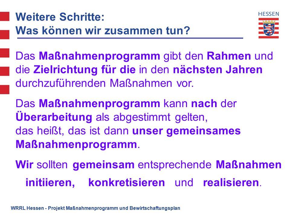 WRRL Hessen - Projekt Maßnahmenprogramm und Bewirtschaftungsplan Das Maßnahmenprogramm gibt den Rahmen und die Zielrichtung für die in den nächsten Ja