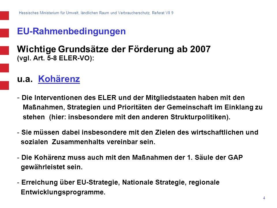 Hessisches Ministerium für Umwelt, ländlichen Raum und Verbraucherschutz, Referat VII 9 4 EU-Rahmenbedingungen Wichtige Grundsätze der Förderung ab 20