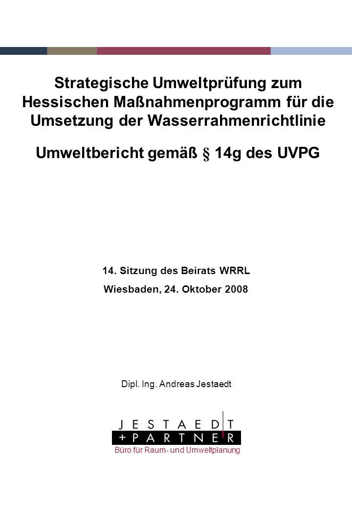 Strategische Umweltprüfung zum Hessischen Maßnahmenprogramm für die Umsetzung der Wasserrahmenrichtlinie Umweltbericht gemäß § 14g des UVPG 14. Sitzun
