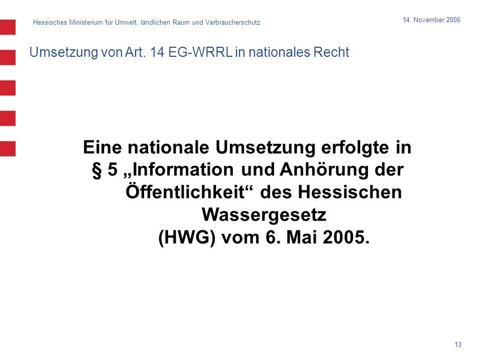 Hessisches Ministerium für Umwelt, ländlichen Raum und Verbraucherschutz 13 14. November 2006 Eine nationale Umsetzung erfolgte in § 5 Information und