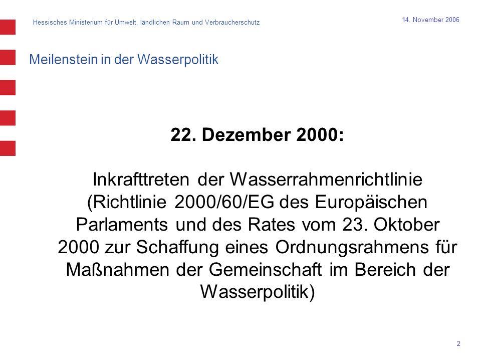 Hessisches Ministerium für Umwelt, ländlichen Raum und Verbraucherschutz 2 14. November 2006 Meilenstein in der Wasserpolitik 22. Dezember 2000: Inkra