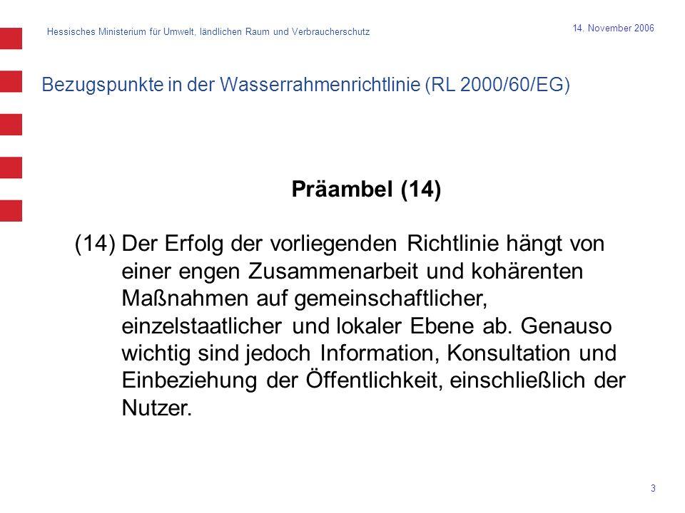 Hessisches Ministerium für Umwelt, ländlichen Raum und Verbraucherschutz 3 14. November 2006 Bezugspunkte in der Wasserrahmenrichtlinie (RL 2000/60/EG
