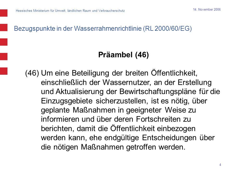 Hessisches Ministerium für Umwelt, ländlichen Raum und Verbraucherschutz 4 14. November 2006 Präambel (46) (46) Um eine Beteiligung der breiten Öffent