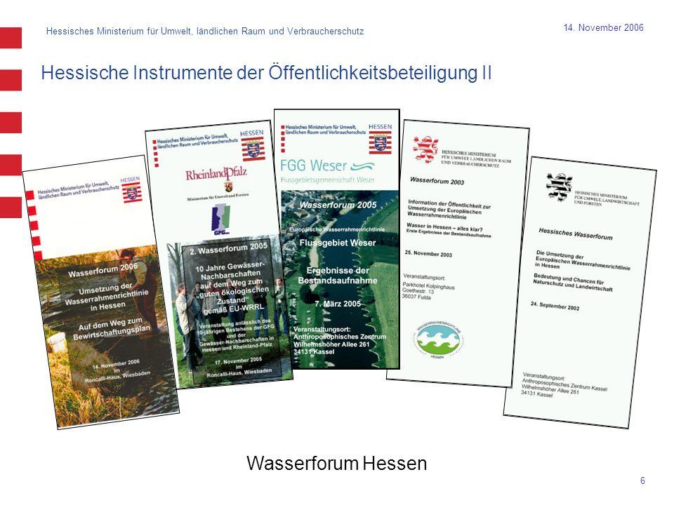 Hessisches Ministerium für Umwelt, ländlichen Raum und Verbraucherschutz 6 14. November 2006 Hessische Instrumente der Öffentlichkeitsbeteiligung II W