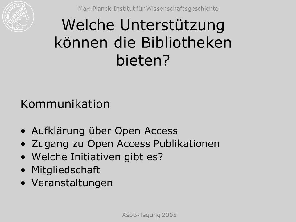 Max-Planck-Institut für Wissenschaftsgeschichte AspB-Tagung 2005 Welche Unterstützung können die Bibliotheken bieten? Kommunikation Aufklärung über Op