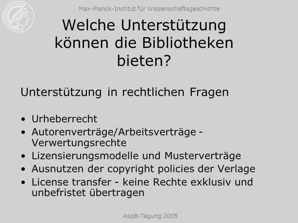 Max-Planck-Institut für Wissenschaftsgeschichte AspB-Tagung 2005 Welche Unterstützung können die Bibliotheken bieten? Unterstützung in rechtlichen Fra