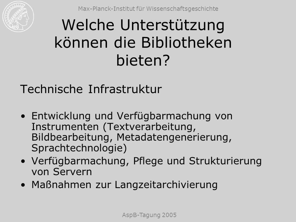 Max-Planck-Institut für Wissenschaftsgeschichte AspB-Tagung 2005 Welche Unterstützung können die Bibliotheken bieten? Technische Infrastruktur Entwick