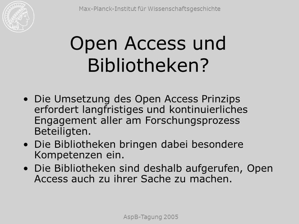 Max-Planck-Institut für Wissenschaftsgeschichte AspB-Tagung 2005 Open Access und Bibliotheken? Die Umsetzung des Open Access Prinzips erfordert langfr