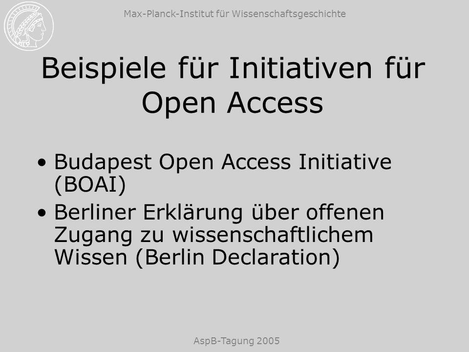 Max-Planck-Institut für Wissenschaftsgeschichte AspB-Tagung 2005 Beispiele für Initiativen für Open Access Budapest Open Access Initiative (BOAI) Berl