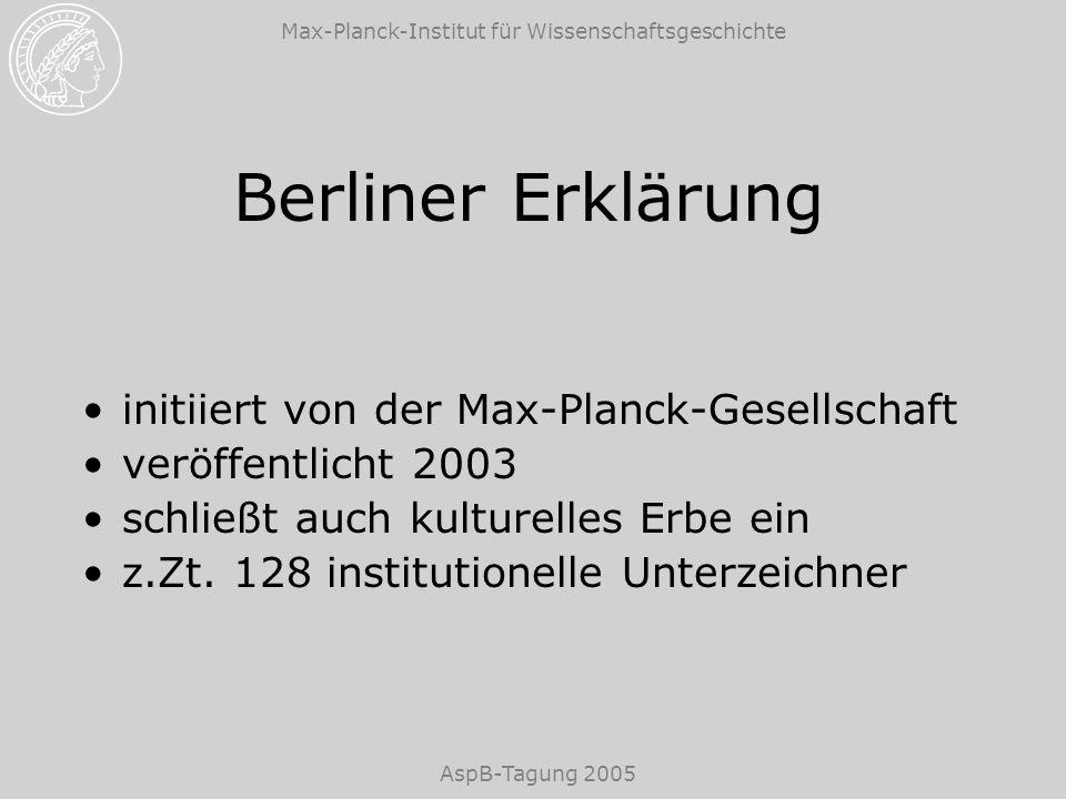 Max-Planck-Institut für Wissenschaftsgeschichte AspB-Tagung 2005 Berliner Erklärung freies, unwiderrufliches, weltweites Zugangsrecht und die Erlaubnis, den Beitrag zu kopieren, zu nutzen, zu verbreiten, zu übertragen und öffentlich wiederzugeben Die vollständige Arbeit und alle Begleitmaterialien, einschließlich einer Kopie der obigen Erlaubnis, muss in mindestens einem Online-Archivserver gespeichert sein.