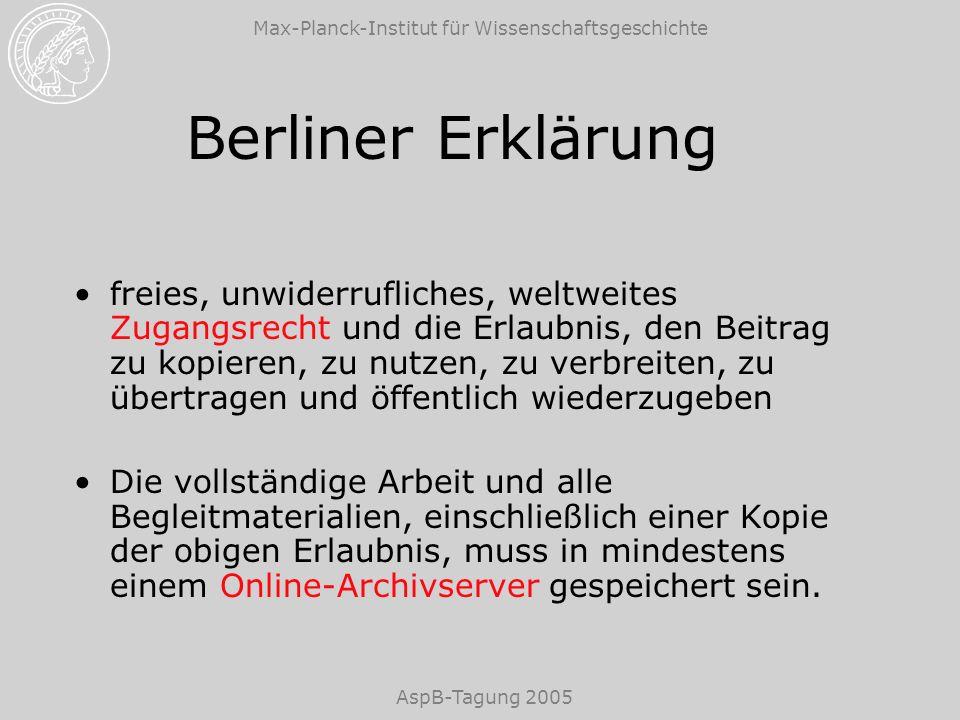 Max-Planck-Institut für Wissenschaftsgeschichte AspB-Tagung 2005 Berliner Erklärung freies, unwiderrufliches, weltweites Zugangsrecht und die Erlaubni