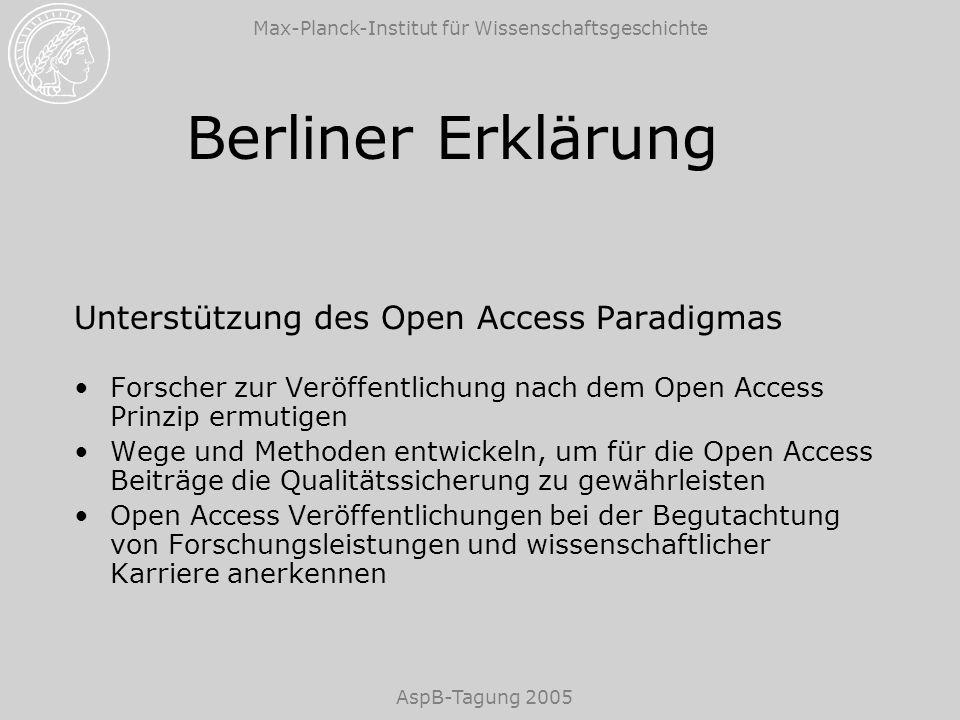 Max-Planck-Institut für Wissenschaftsgeschichte AspB-Tagung 2005 Berliner Erklärung Unterstützung des Open Access Paradigmas Forscher zur Veröffentlic