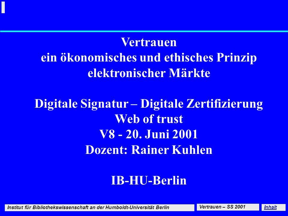 Institut für Bibliothekswissenschaft an der Humboldt-Universität Berlin 1 20.6.2001 Signatur - Web of trust - Vertrauensnetzwerke Vertrauen – SS 2001
