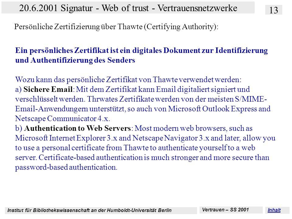 Institut für Bibliothekswissenschaft an der Humboldt-Universität Berlin 13 20.6.2001 Signatur - Web of trust - Vertrauensnetzwerke Vertrauen – SS 2001