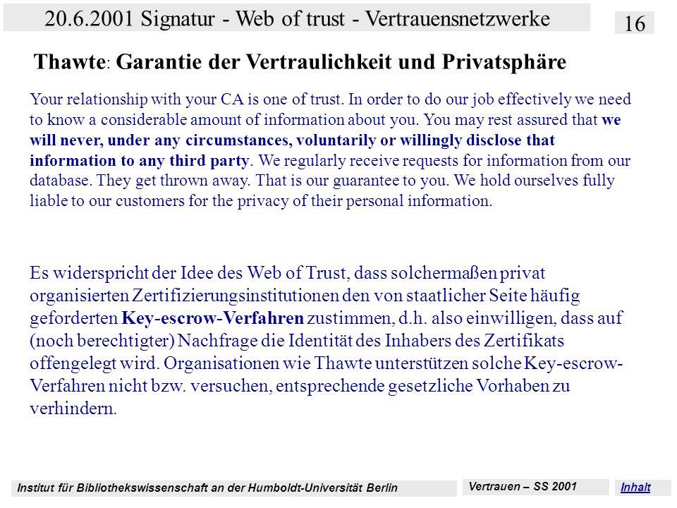 Institut für Bibliothekswissenschaft an der Humboldt-Universität Berlin 16 20.6.2001 Signatur - Web of trust - Vertrauensnetzwerke Vertrauen – SS 2001