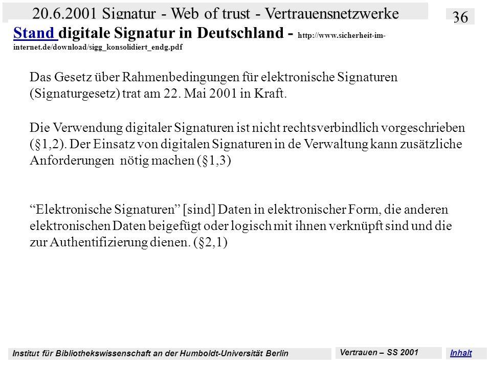 Institut für Bibliothekswissenschaft an der Humboldt-Universität Berlin 36 20.6.2001 Signatur - Web of trust - Vertrauensnetzwerke Vertrauen – SS 2001