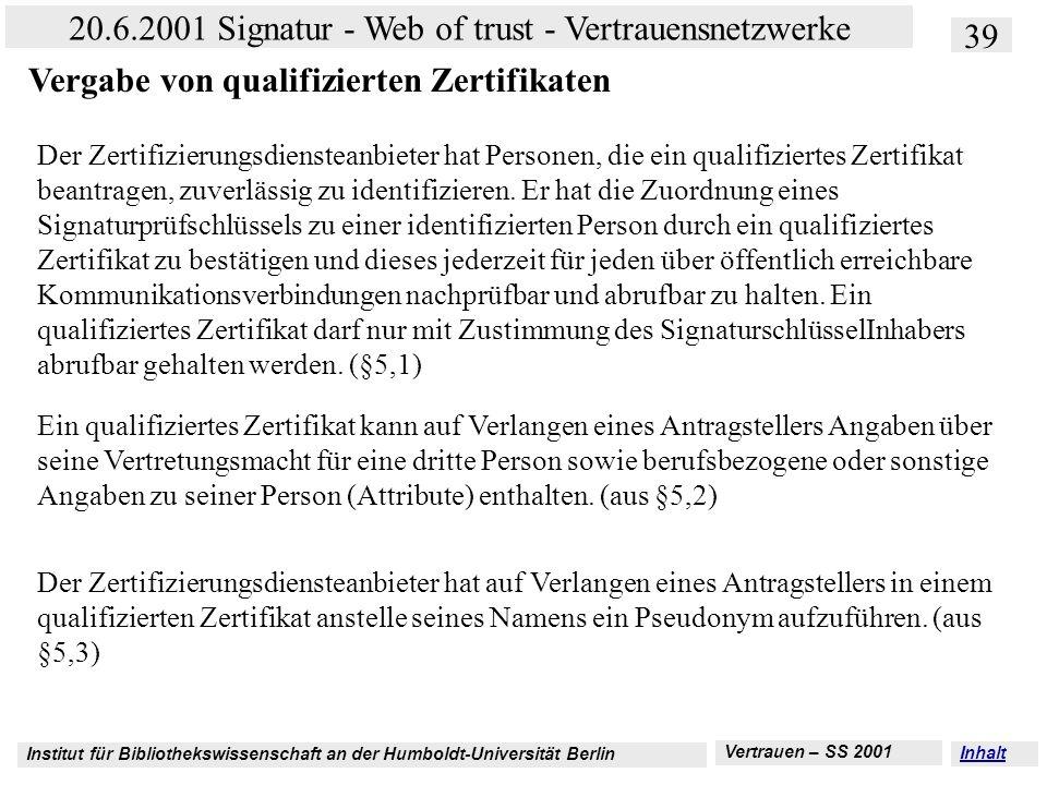 Institut für Bibliothekswissenschaft an der Humboldt-Universität Berlin 39 20.6.2001 Signatur - Web of trust - Vertrauensnetzwerke Vertrauen – SS 2001