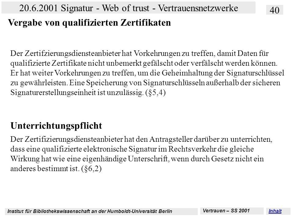 Institut für Bibliothekswissenschaft an der Humboldt-Universität Berlin 40 20.6.2001 Signatur - Web of trust - Vertrauensnetzwerke Vertrauen – SS 2001
