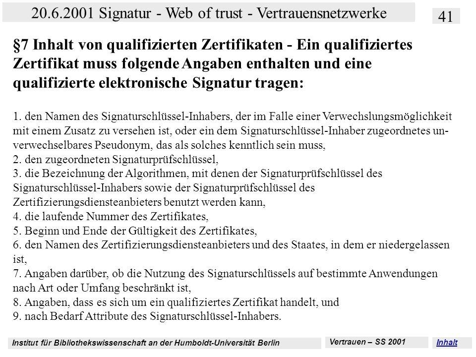 Institut für Bibliothekswissenschaft an der Humboldt-Universität Berlin 41 20.6.2001 Signatur - Web of trust - Vertrauensnetzwerke Vertrauen – SS 2001