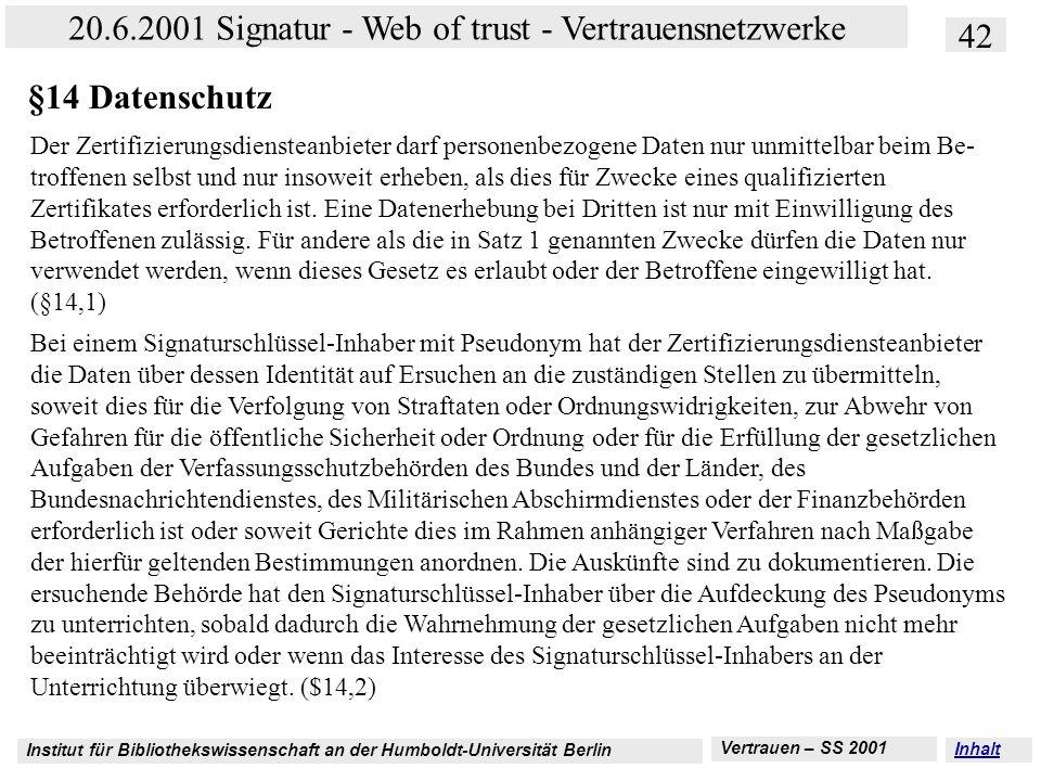 Institut für Bibliothekswissenschaft an der Humboldt-Universität Berlin 42 20.6.2001 Signatur - Web of trust - Vertrauensnetzwerke Vertrauen – SS 2001