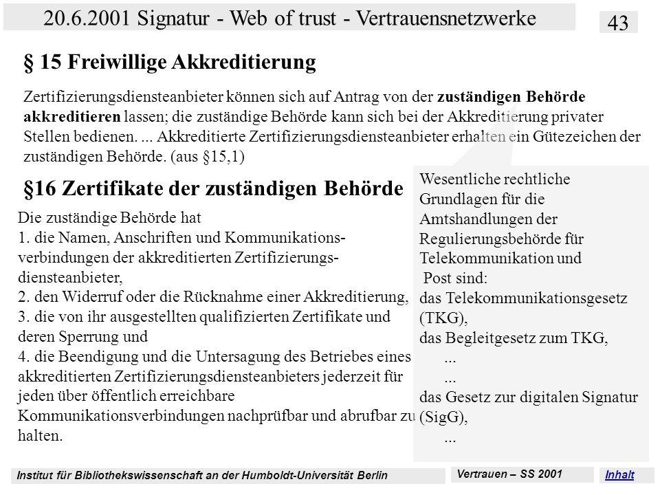 Institut für Bibliothekswissenschaft an der Humboldt-Universität Berlin 43 20.6.2001 Signatur - Web of trust - Vertrauensnetzwerke Vertrauen – SS 2001