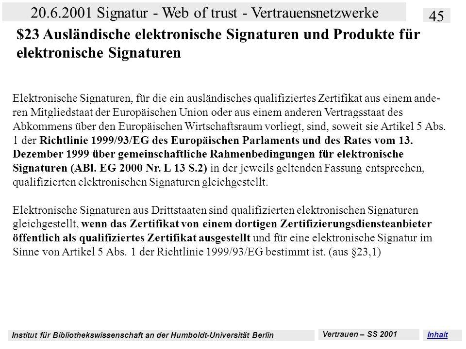 Institut für Bibliothekswissenschaft an der Humboldt-Universität Berlin 45 20.6.2001 Signatur - Web of trust - Vertrauensnetzwerke Vertrauen – SS 2001